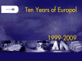 Ten years of Europol 1999-2009